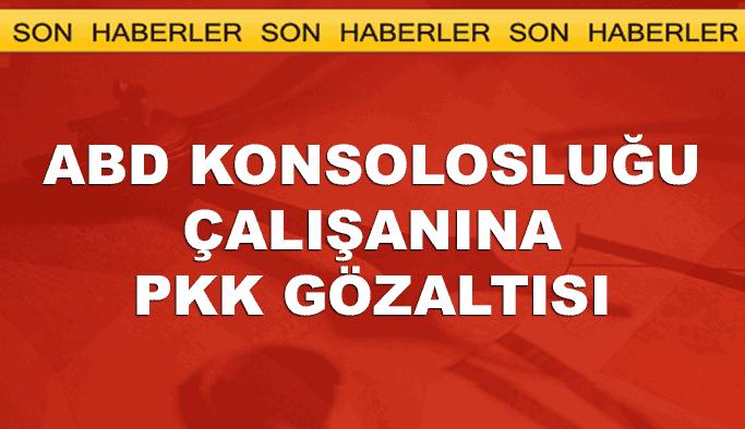 ABD konsolosluk çalışanı PKK'dan gözaltında