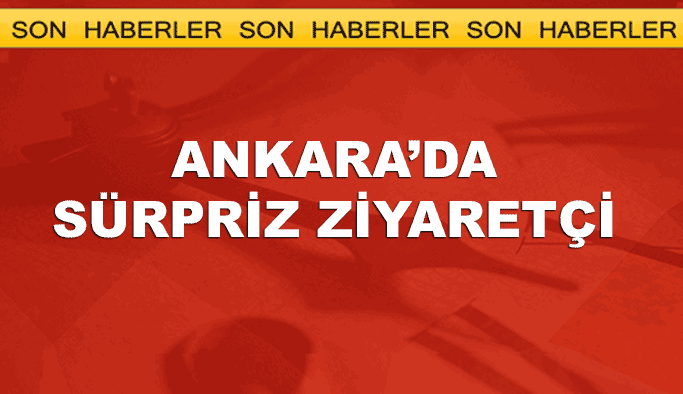 Ankara'da sürpriz ziyaretçi