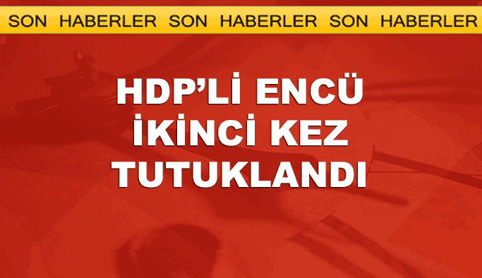 HDP Milletvekili Encü ikinci kez tutuklandı