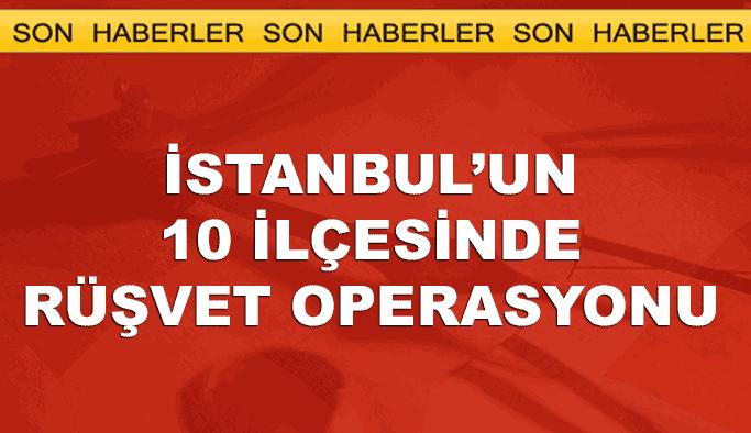 """İstanbul'da """"rüşvet"""" operasyonu"""