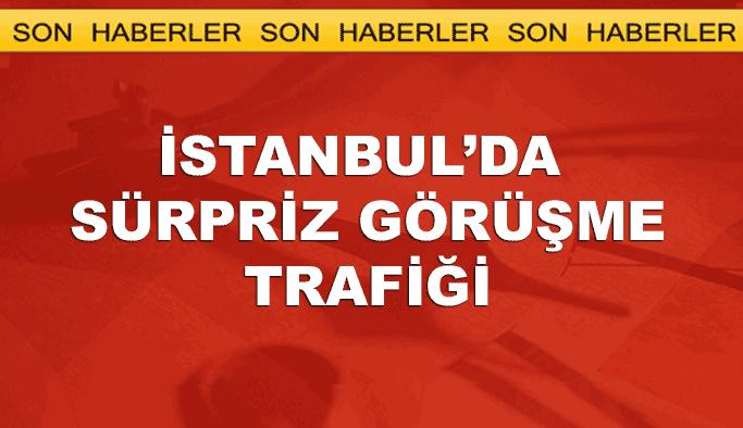 İstanbul'da sürpriz görüşme trafiği