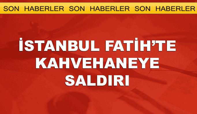 İstanbul Fatih'te kahvehane tarandı