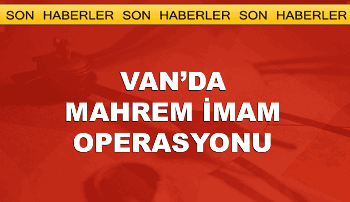 Van'da 'mahrem imam' operasyonu
