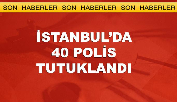 İstanbul'da 40 polis tutuklandı