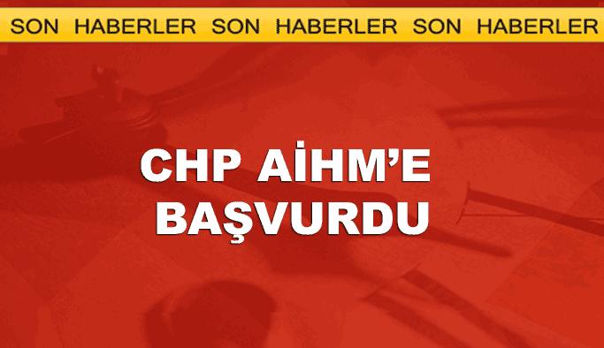 CHP AİHM'e başvurdu