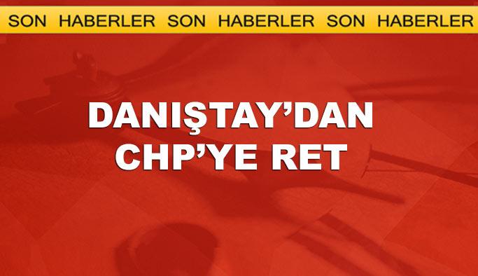 Danıştay'dan CHP'nin başvurusuna ret