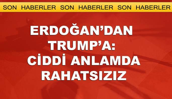 Erdoğan'dan Donald Trump'a çağrı: Ciddi anlamda rahatsızız