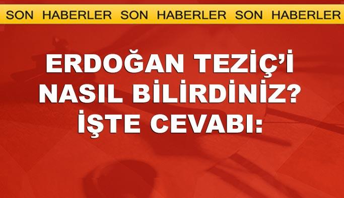 Erdoğan Teziç'i nasıl bildirdiniz? Cevabı sosyal medyadan