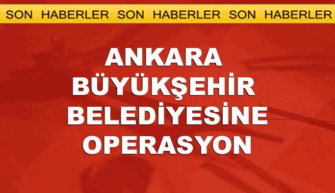 Ankara Büyükşehir Belediyesine operasyon