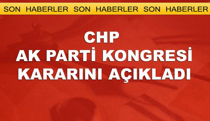 CHP AK Parti kongresiyle kararını verdi