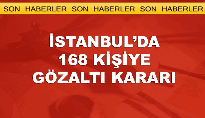 İstanbul'da 168 kişi hakkında gözaltı kararı