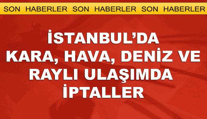 İstanbul'da deniz, raylı ve kara ulaşımında iptaller