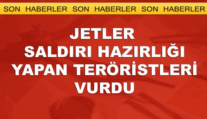 Jetler saldırı hazırlığındaki teröristler için havalandı
