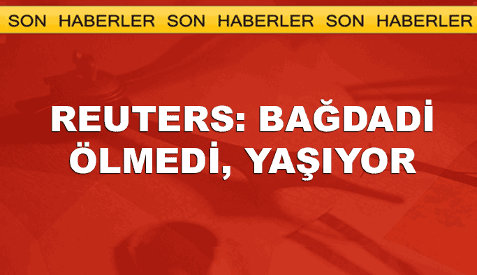 Reuters: Bağdadi ölmedi yaşıyor