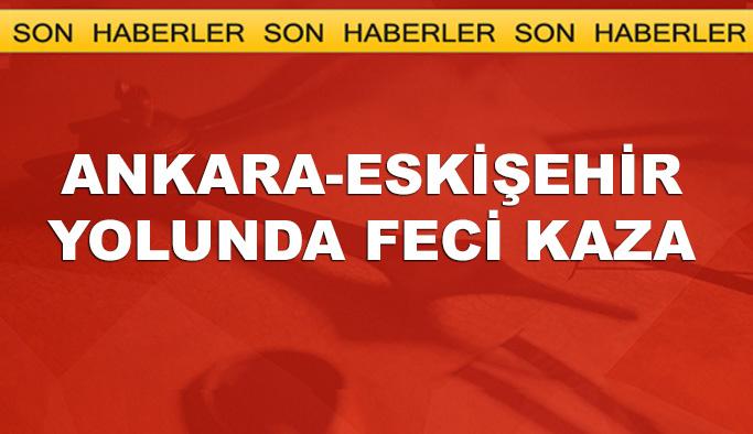 Ankara-Eskişehir yolunda feci kaza