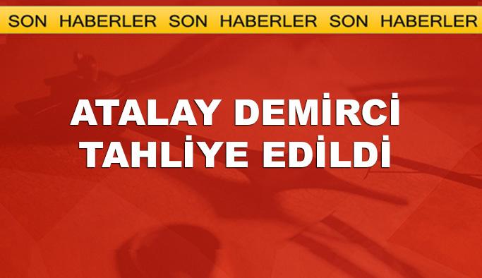 Atalay Demirci tahliye edildi