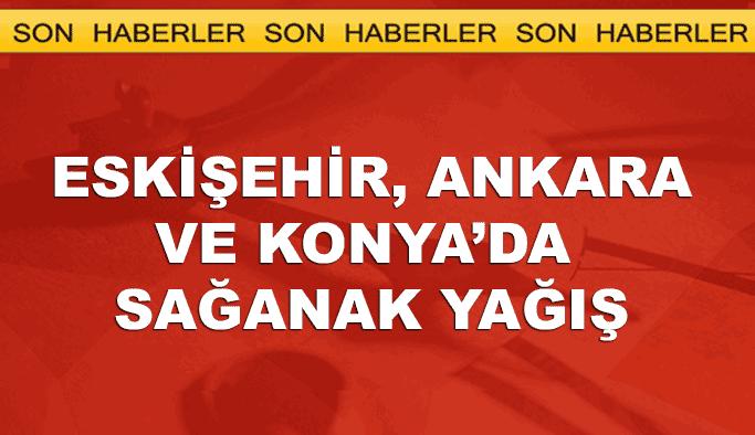 Eskişehir, Ankara ve Konya'da sağanak hayatı olumsuz etkiledi