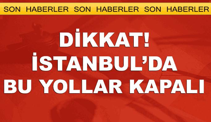 İstanbul'da bugün bazı yollar etkinlikler nedeniyle kapalı