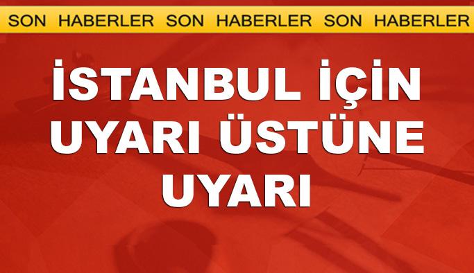 İstanbul için uyarı üstüne uyarı