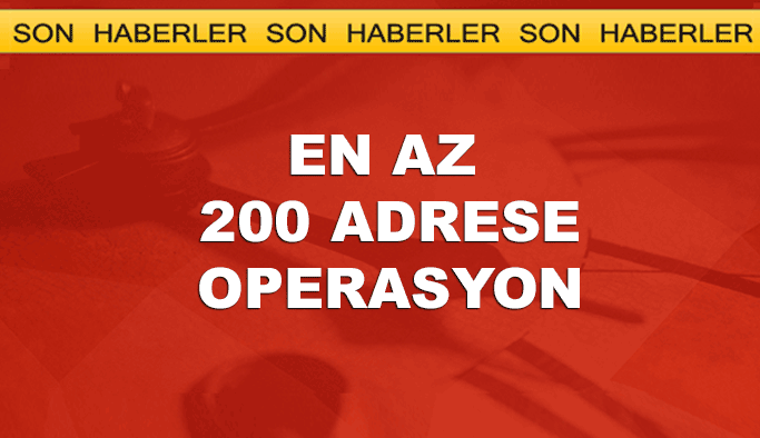 Beş ilde en az 200 adrese operasyon