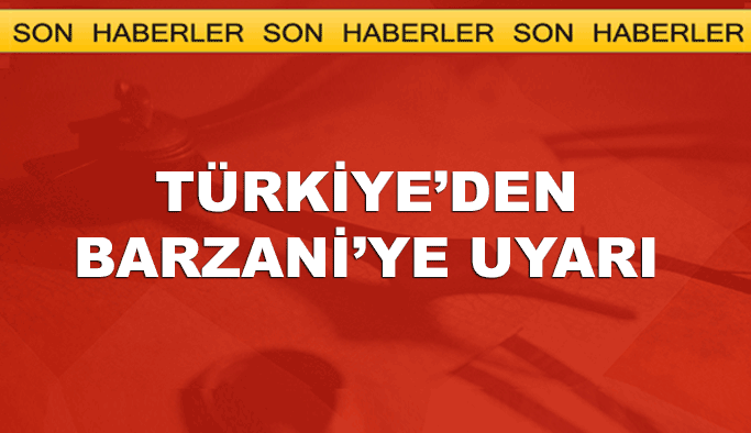 Türkiye Mesut Barzani'yi uyardı