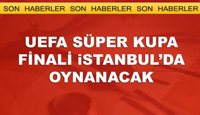 UEFA Süper Kupa Finali İstanbul'da oynanacak