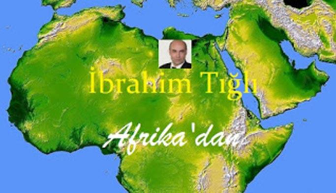 Afrika'yı anlatan duyarlı-fedakâr bir ses; İbrahim Tığlı