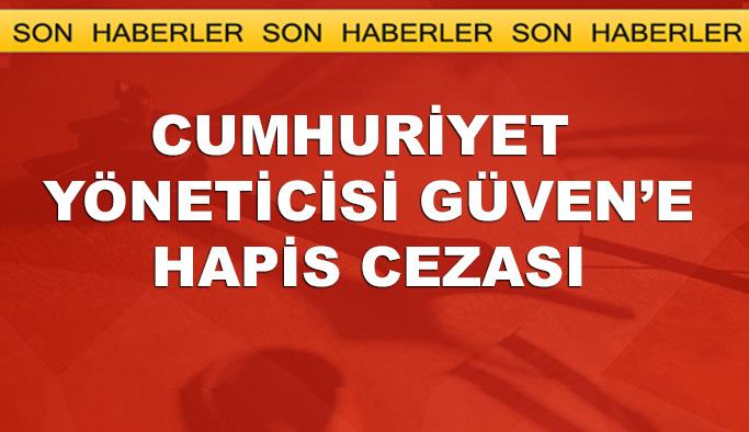 Cumhuriyet Gazetesi Yayın Yönetmenine hapis cezası