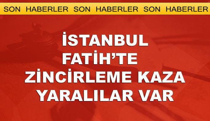 İstanbul Fatih'te zincirleme kaza: Yaralılar var