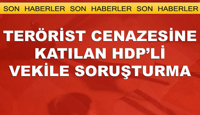 Terörist cenazesindeki HDP'li vekile soruşturma