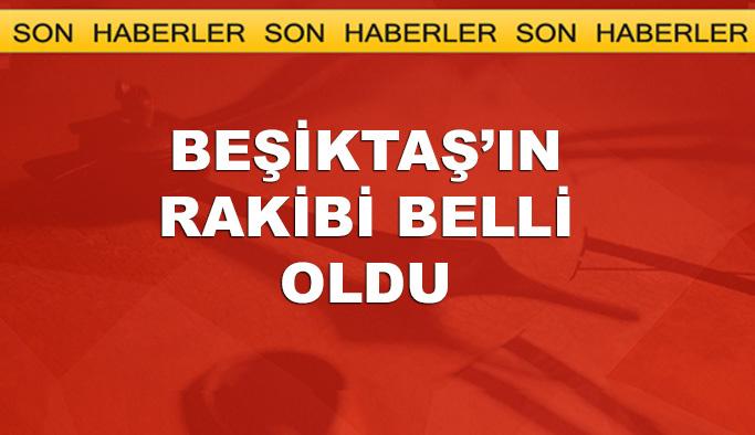 Beşiktaş'ın Devler Ligi'ndeki rakibi belli oldu