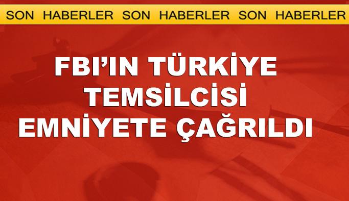 FBI'ın Türkiye'deki temsilcisi emniyete çağrıldı