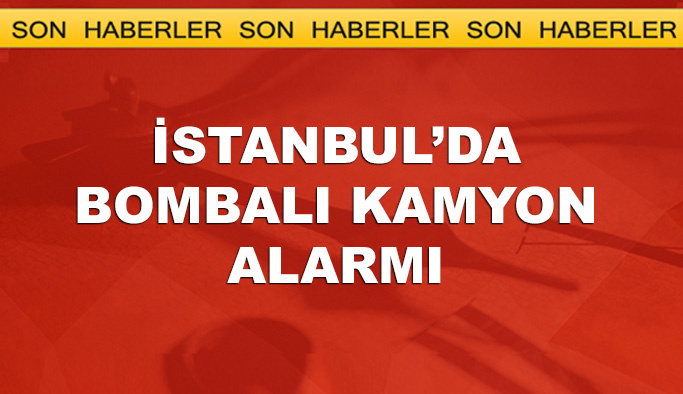 İstanbul'da bombalı kamyon alarmı