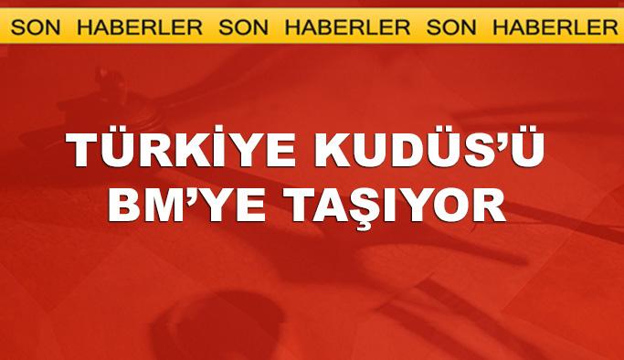 Türkiye, Kudüs'ü BM'ye taşıyor