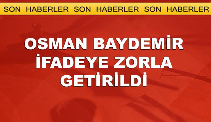 İfadeye gitmeyen Osman Baydemir zorla götürüldü