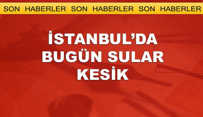 İstanbul'da bugün bazı ilçelerde su kesintisi yaşanacak