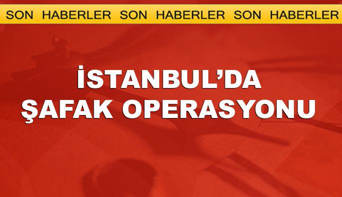 İstanbul'da onlarca adrese şafak operasyonu