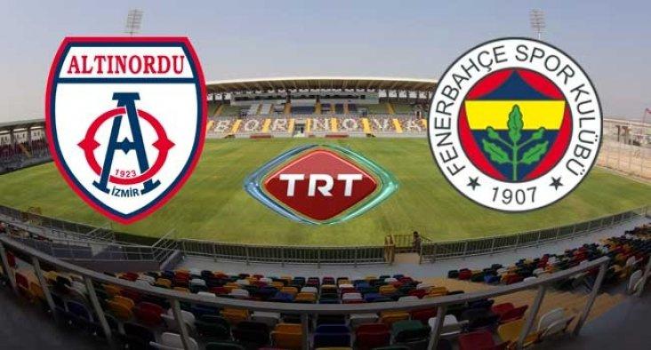 Altınordu-Fenerbahçe maçı 27 Temmuz Cuma günü TRT'de
