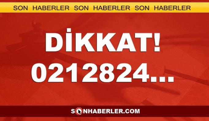 Bu numaraya 0212824... dikkat