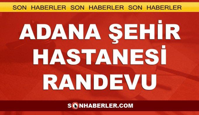 Adana Şehir Hastanesi randevu ve telefon numarası