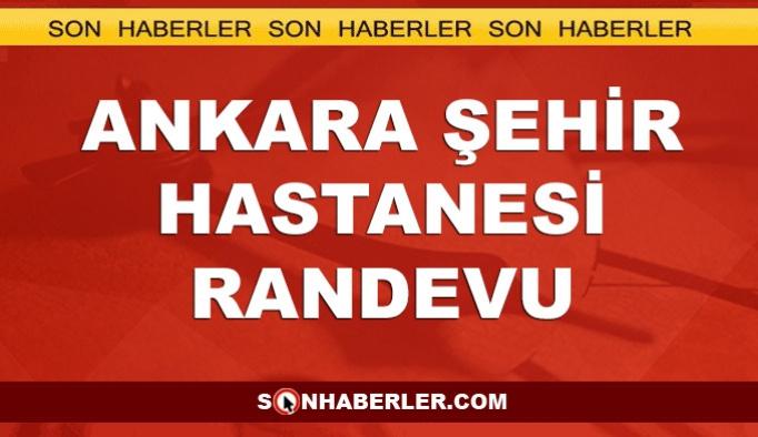 Ankara Şehir Hastanesi randevu işlemi, adres ve telefonu