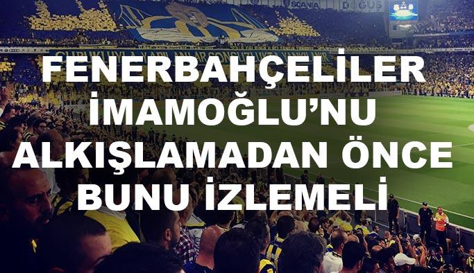 Fenerbahçe taraftarı İmamoğlu'nun bu videosunu biliyor mu?