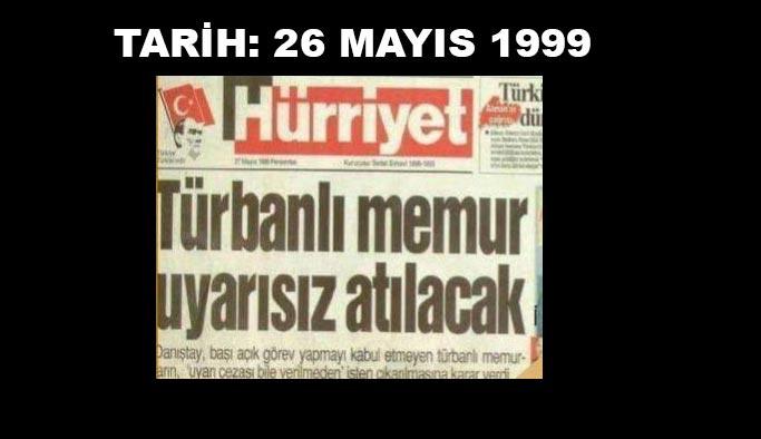 Tarihte 26 Mayıs 1999: Başörtülü memur gerekçesiz atılacak