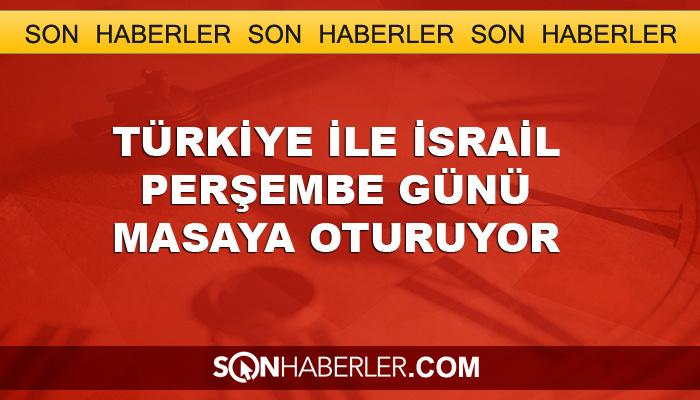 Türkiye ile İsrail perşembe günü buluşuyor
