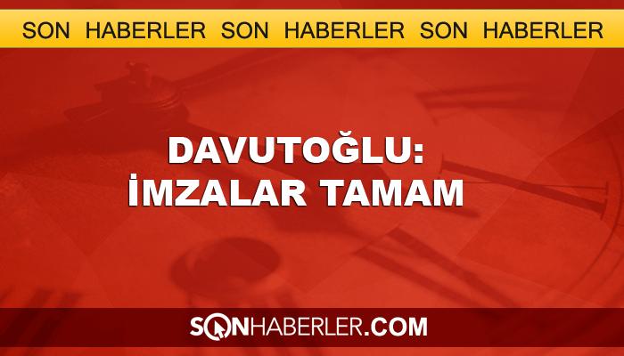 Başbakan Davutoğlu: İmzalar tamam