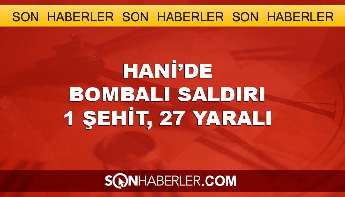 Hani'de bombalı saldırı: 1 şehit, 27 yaralı