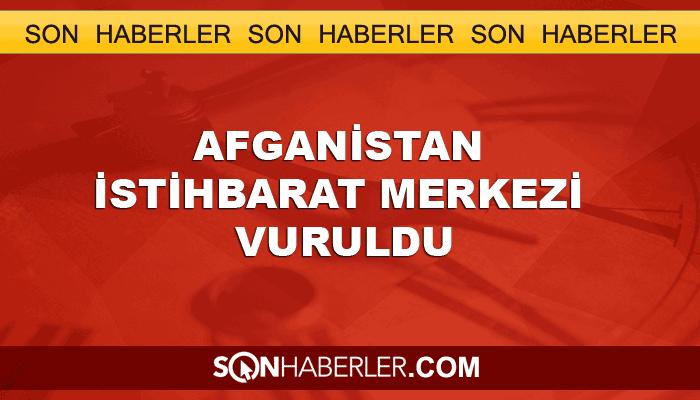 Taliban, Afgan İstihbarat Merkezi'ni vurdu