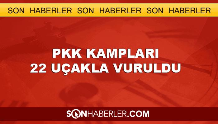 PKK kampları bugün 22 uçakla vuruldu