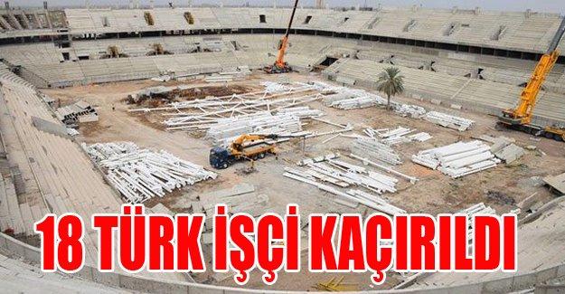 18 Türk işçi kaçırıldı
