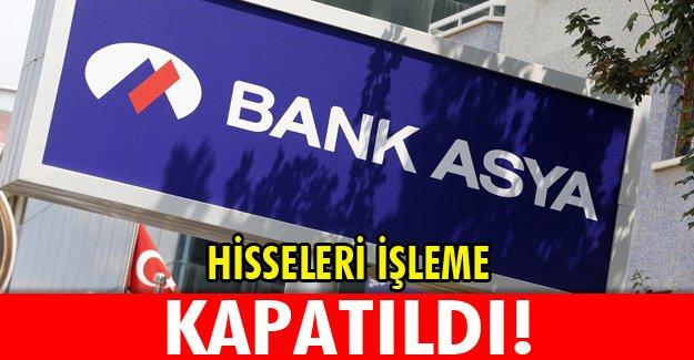 Bank Asya'nın hisseleri kapatıldı